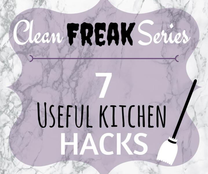 CLEAN FREAK SERIES: 7 useful kitchenhacks