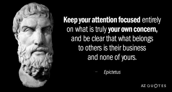 quotation-epictetus-keep-your-attention-focused-entirely-on-what-is-truly-your-74-11-42