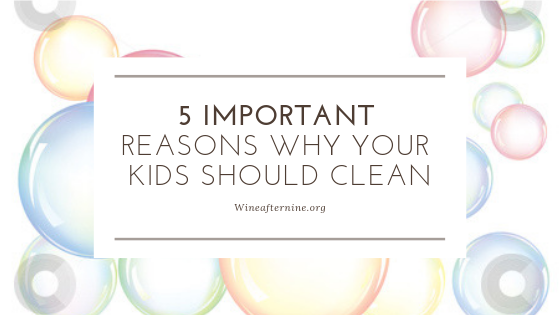 5 Important Reasons Why Your Kids Should Clean