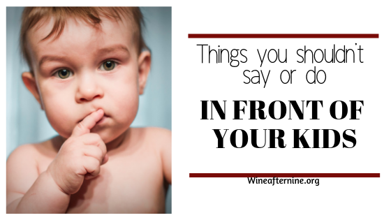 Things you shouldn't say or do in front of yourkids