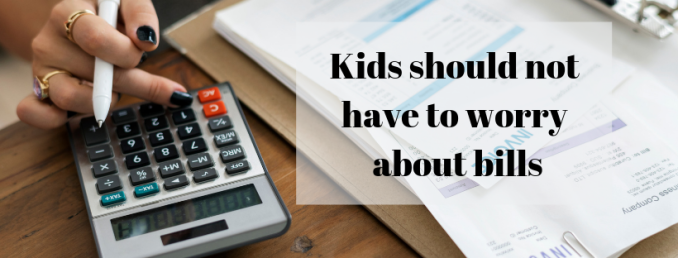Kids should not have to worry about bills