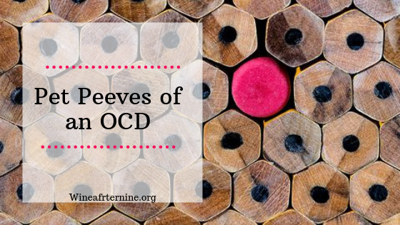 When you have OCD, you have a lot of petpeeves