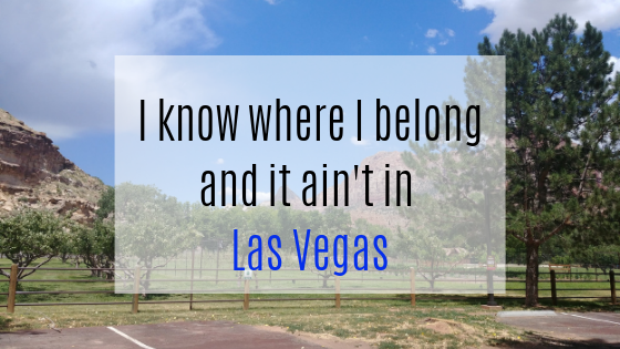 I found where I belong and it ain't in LasVegas
